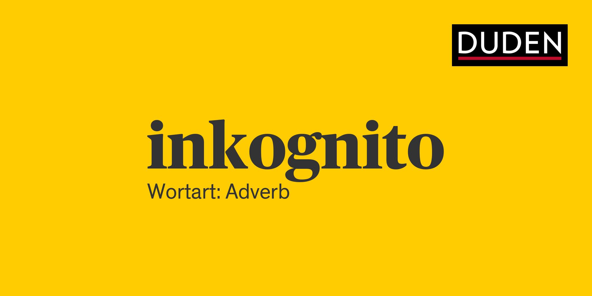 Duden Inkognito Rechtschreibung Bedeutung Definition Herkunft