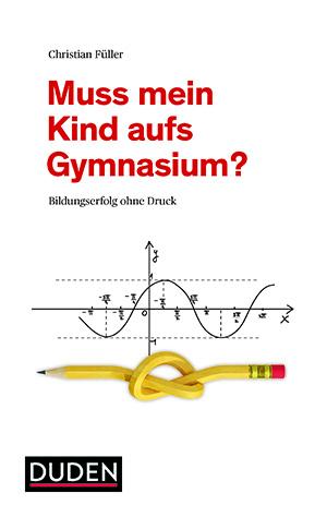 Das Cover des Buches 'Muss mein Kind aufs Gymnasium'