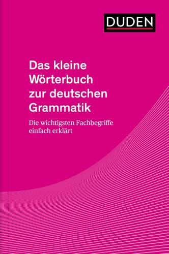 Das kleine Wörterbuch zur deutschen Grammatik: Die wichtigsten Fachbegriffe einfach erklärt