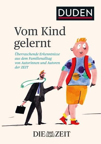 Vom Kind gelernt: Überraschende Erkenntnisse aus dem Familienalltag von Autorinnen und Autoren der ZEIT