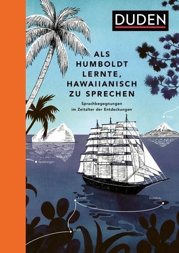 Als Humboldt lernte, Hawaiianisch zu sprechen: Sprachbegegnungen im Zeitalter der Entdeckungen