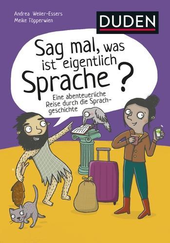 Sag mal, was ist eigentlich Sprache?: Eine abenteuerliche Reise durch die Sprachgeschichte
