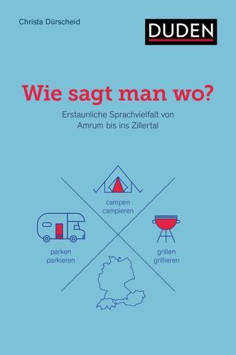 Wie sagt man wo?: Erstaunliche Sprachvielfalt von Amrum bis ins Zillertal